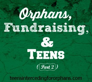 Orphans, Fundraising, and Teens (part 2)