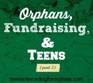 Orphans, Fundraising, and Teens (part 3)