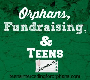 Orphans, Fundraising, and Teens Resources