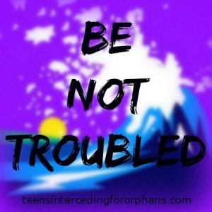 Be Not Troubled