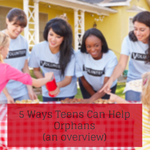 5 Ways Teens Can Help Orphans (an overview)
